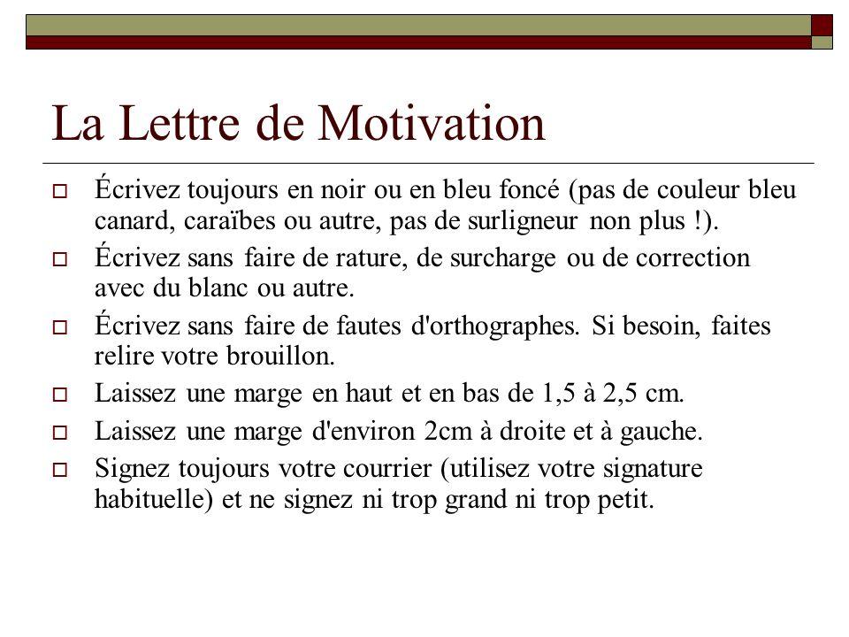 La Lettre de Motivation Écrivez toujours en noir ou en bleu foncé (pas de couleur bleu canard, caraïbes ou autre, pas de surligneur non plus !). Écriv