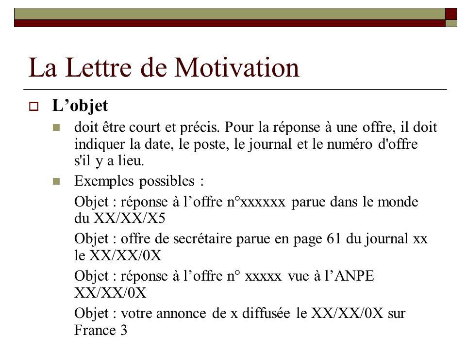 La Lettre de Motivation Lobjet doit être court et précis. Pour la réponse à une offre, il doit indiquer la date, le poste, le journal et le numéro d'o
