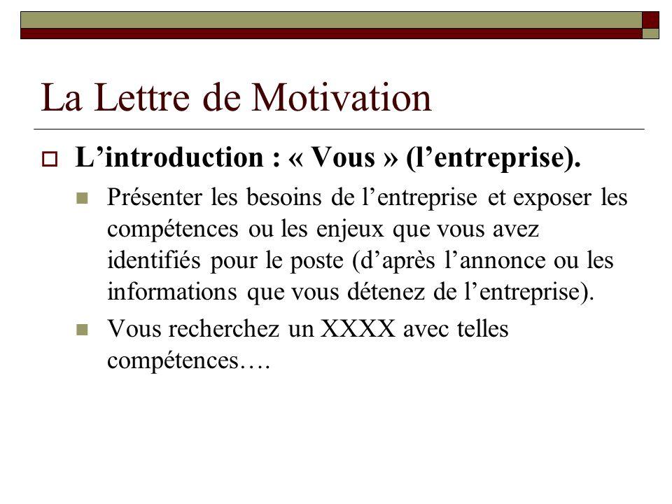 La Lettre de Motivation Lintroduction : « Vous » (lentreprise). Présenter les besoins de lentreprise et exposer les compétences ou les enjeux que vous
