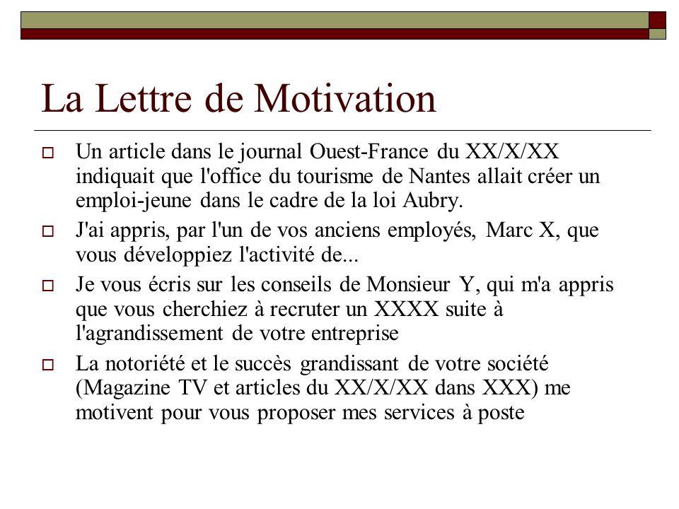 La Lettre de Motivation Un article dans le journal Ouest-France du XX/X/XX indiquait que l'office du tourisme de Nantes allait créer un emploi-jeune d