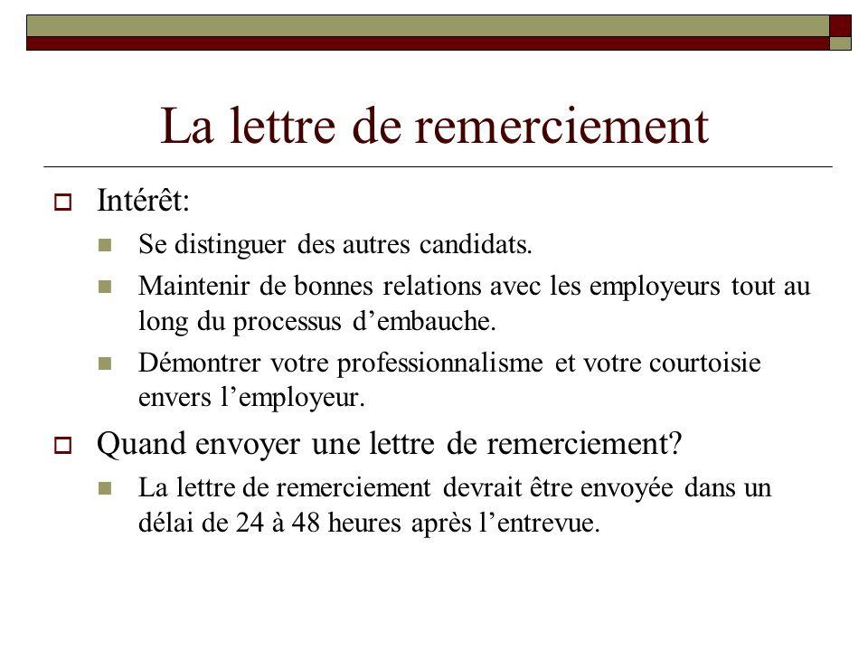 La lettre de remerciement Intérêt: Se distinguer des autres candidats. Maintenir de bonnes relations avec les employeurs tout au long du processus dem