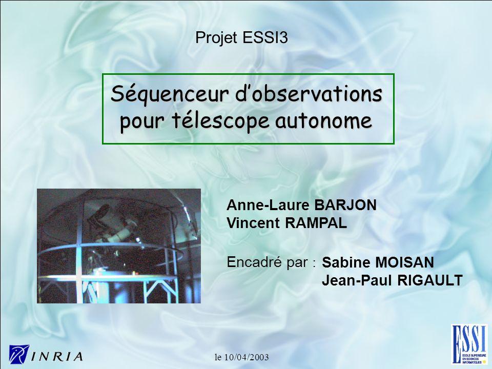 Séquenceur dobservations pour télescope autonome Anne-Laure BARJON Vincent RAMPAL Sabine MOISAN Jean-Paul RIGAULT Encadré par : Projet ESSI3 le 10/04/
