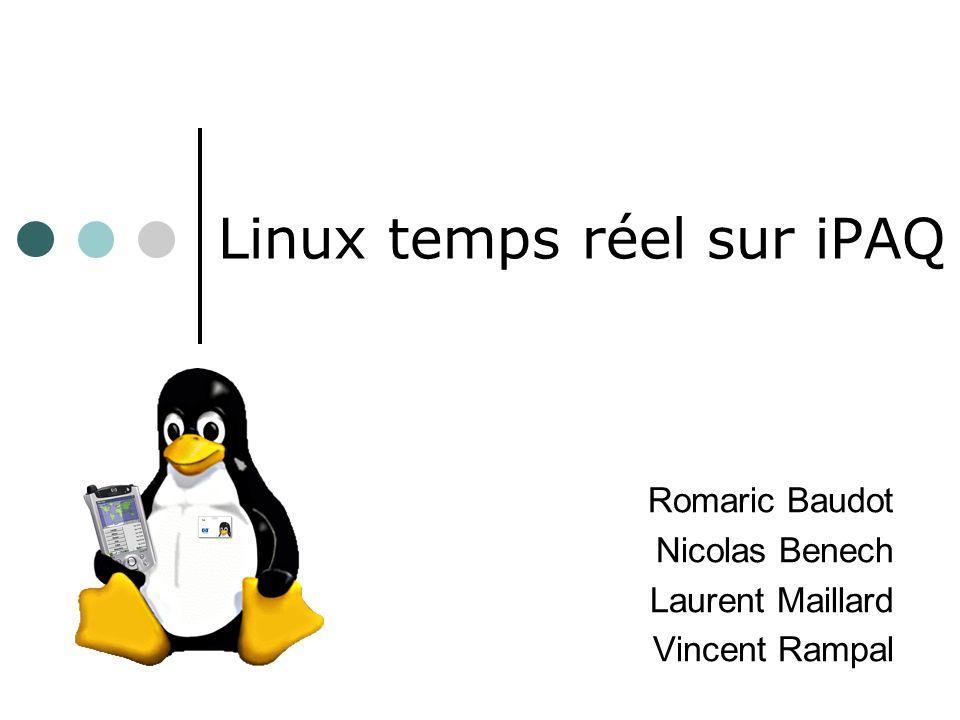 Linux temps réel sur iPAQ Romaric Baudot Nicolas Benech Laurent Maillard Vincent Rampal