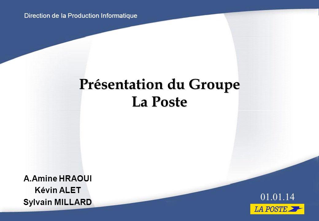 Direction de la Production Informatique Présentation du Groupe La Poste A.Amine HRAOUI Kévin ALET Sylvain MILLARD 01.01.14
