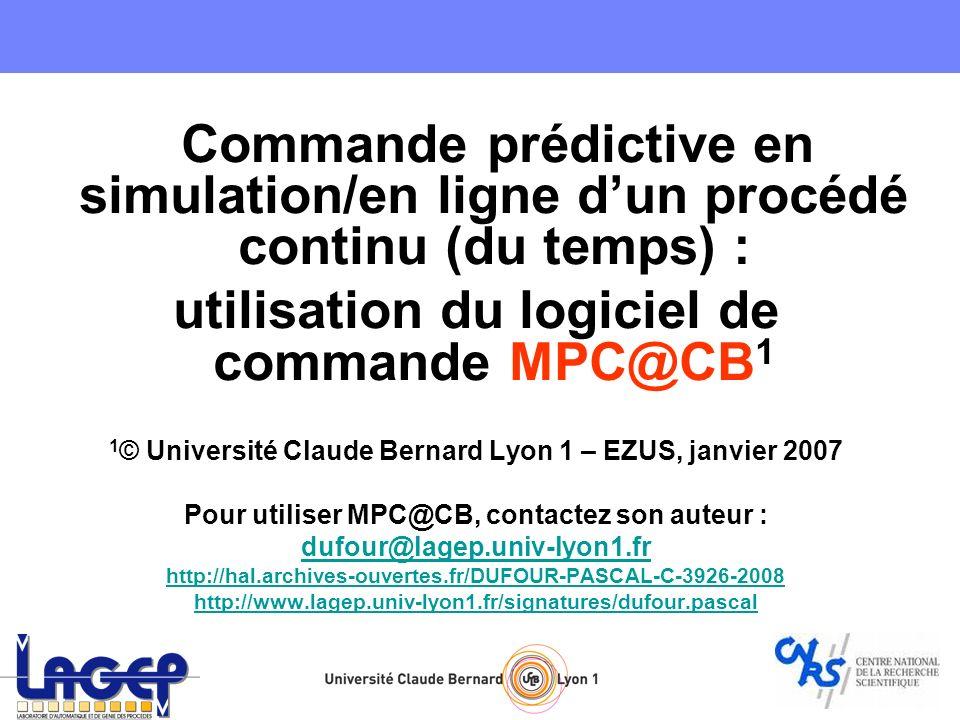 Commande prédictive en simulation/en ligne dun procédé continu (du temps) : utilisation du logiciel de commande MPC@CB 1 1 © Université Claude Bernard