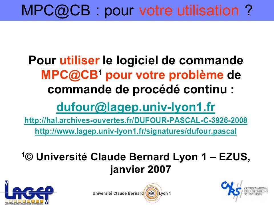 Pour utiliser le logiciel de commande MPC@CB 1 pour votre problème de commande de procédé continu : dufour@lagep.univ-lyon1.fr http://hal.archives-ouv