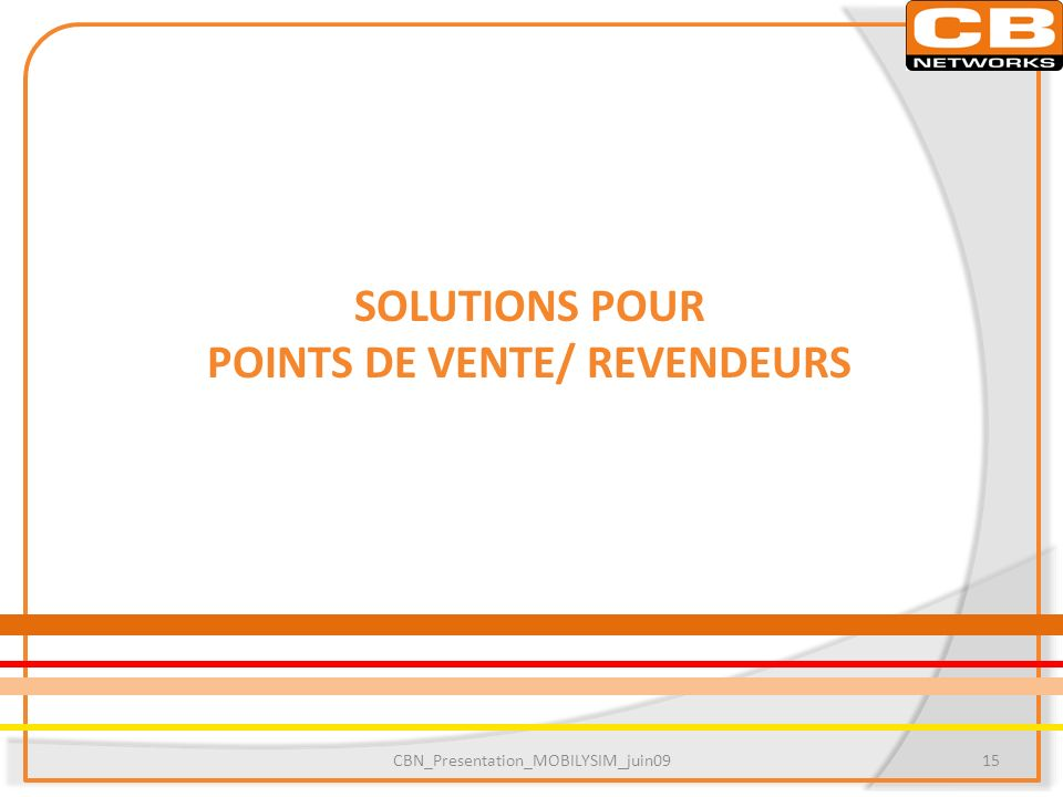 SOLUTIONS POUR POINTS DE VENTE/ REVENDEURS CBN_Presentation_MOBILYSIM_juin0915