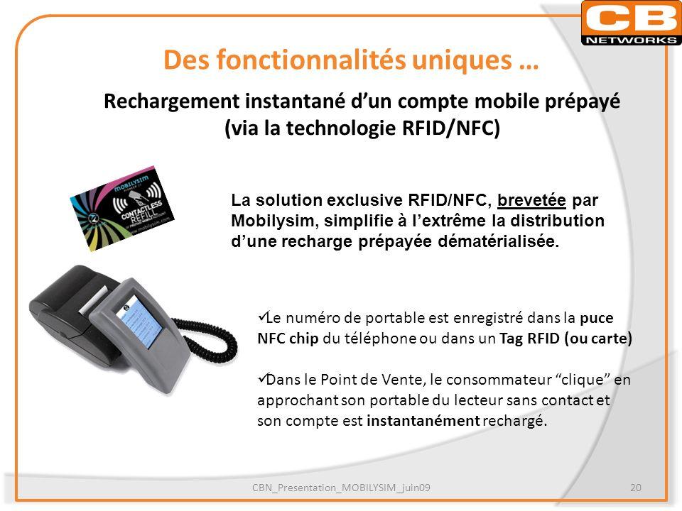 Des fonctionnalités uniques … Rechargement instantané dun compte mobile prépayé (via la technologie RFID/NFC) La solution exclusive RFID/NFC, brevetée