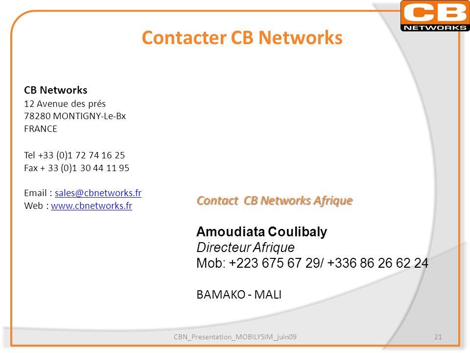 Contacter CB Networks CB Networks 12 Avenue des prés 78280 MONTIGNY-Le-Bx FRANCE Tel +33 (0)1 72 74 16 25 Fax + 33 (0)1 30 44 11 95 Email : sales@cbne