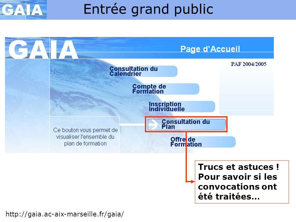 Entrée grand public http://gaia.ac-aix-marseille.fr/gaia/ Trucs et astuces ! Pour savoir si les convocations ont été traitées…