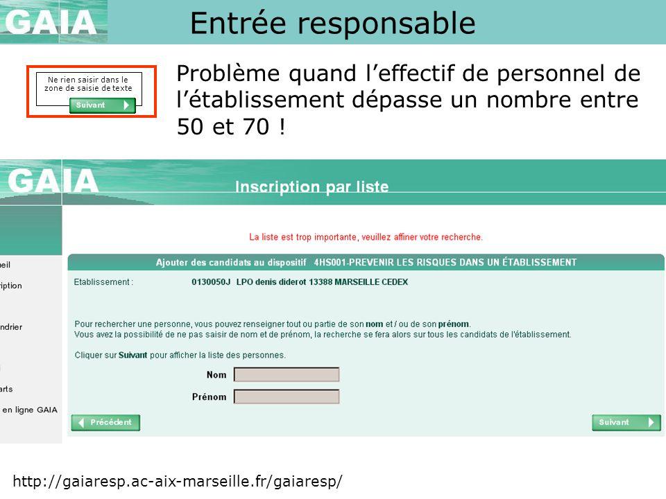 Entrée responsable http://gaiaresp.ac-aix-marseille.fr/gaiaresp/ Ne rien saisir dans le zone de saisie de texte Problème quand leffectif de personnel