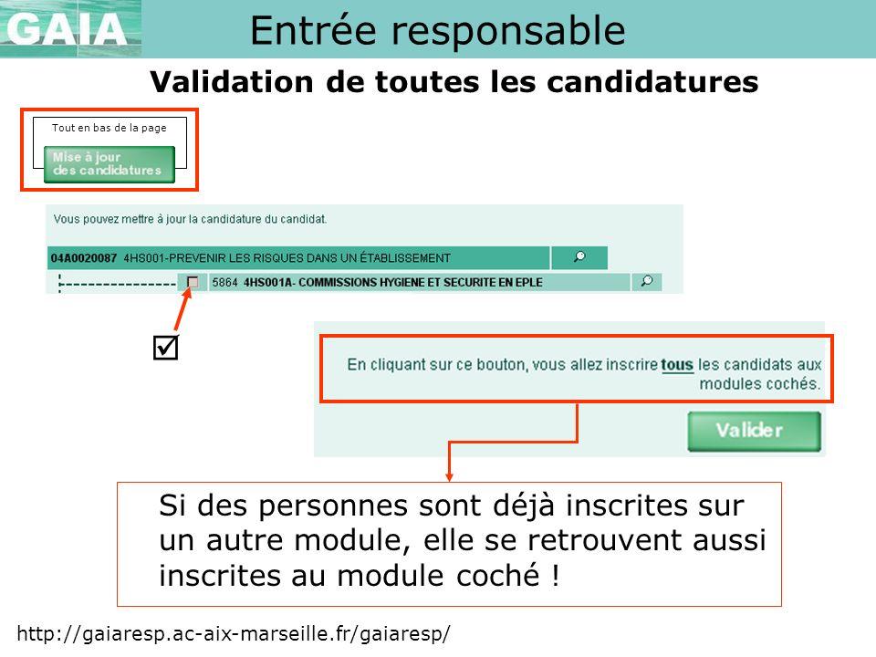 Validation de toutes les candidatures Entrée responsable http://gaiaresp.ac-aix-marseille.fr/gaiaresp/ Tout en bas de la page Si des personnes sont dé