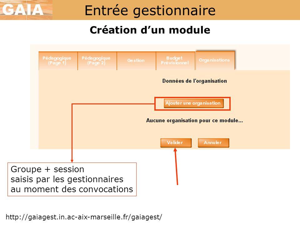 Entrée gestionnaire Création dun module http://gaiagest.in.ac-aix-marseille.fr/gaiagest/ Groupe + session saisis par les gestionnaires au moment des c