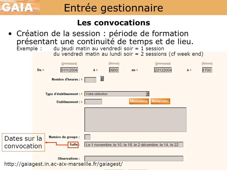 Entrée gestionnaire http://gaiagest.in.ac-aix-marseille.fr/gaiagest/ Les convocations Création de la session : période de formation présentant une con