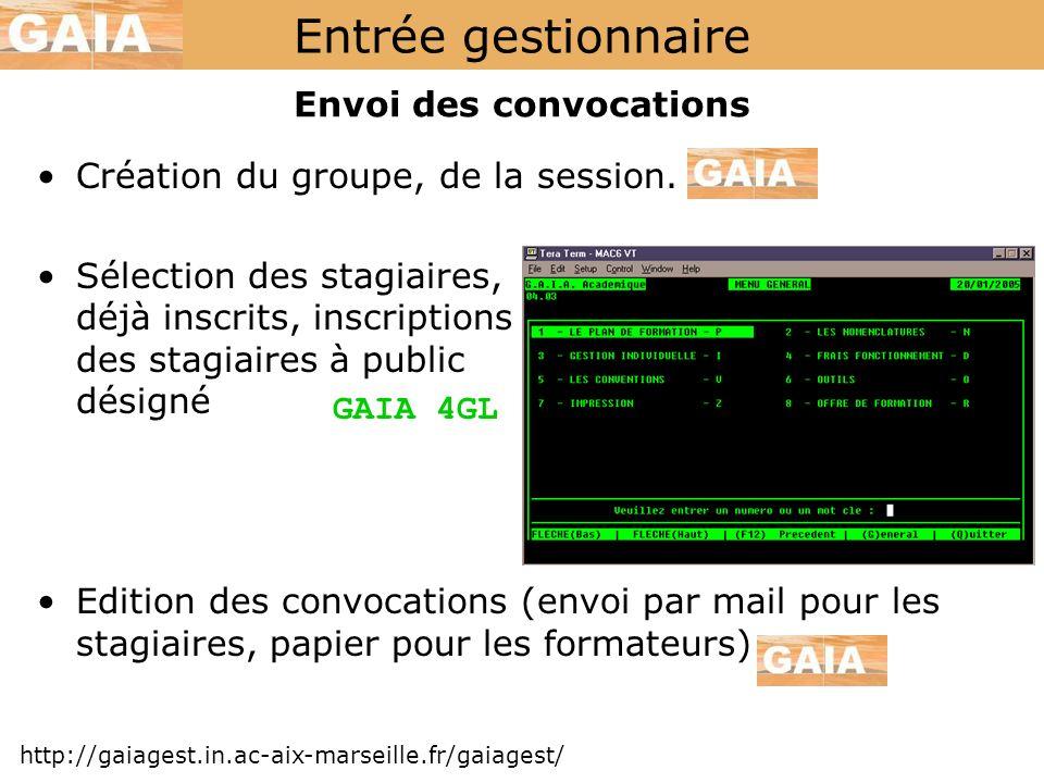 Entrée gestionnaire http://gaiagest.in.ac-aix-marseille.fr/gaiagest/ Envoi des convocations Création du groupe, de la session. Sélection des stagiaire