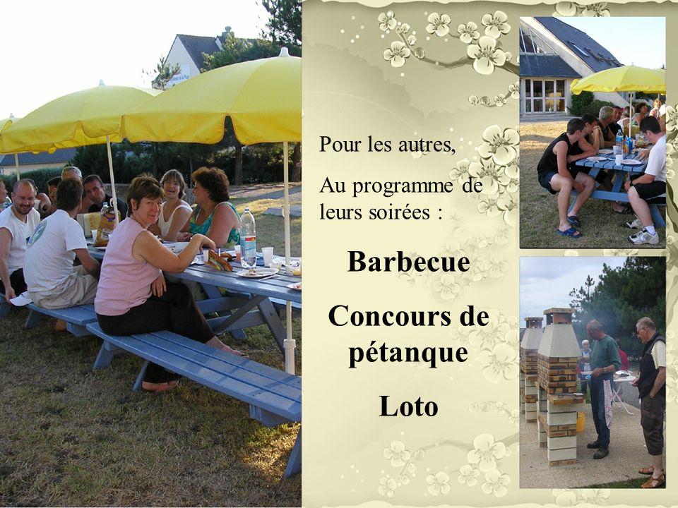 Pour les autres, Au programme de leurs soirées : Barbecue Concours de pétanque Loto