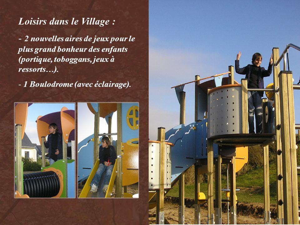 Loisirs dans le Village : - 2 nouvelles aires de jeux pour le plus grand bonheur des enfants (portique, toboggans, jeux à ressorts…). - 1 Boulodrome (