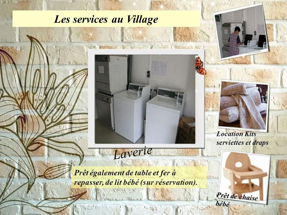Les services au Village Laverie Location Kits serviettes et draps Prêt de chaise bébé Prêt également de table et fer à repasser, de lit bébé (sur rése