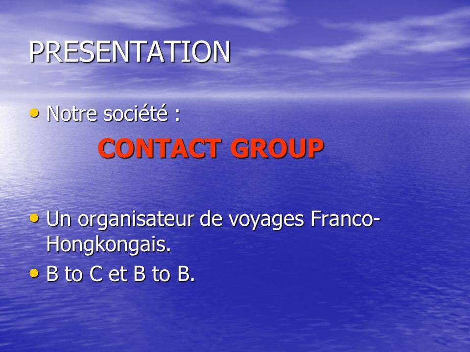 PRESENTATION Notre société : Notre société : CONTACT GROUP CONTACT GROUP Un organisateur de voyages Franco- Hongkongais. Un organisateur de voyages Fr