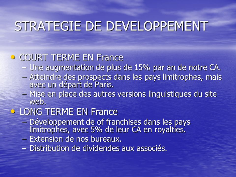 COURT TERME EN France COURT TERME EN France –Une augmentation de plus de 15% par an de notre CA.