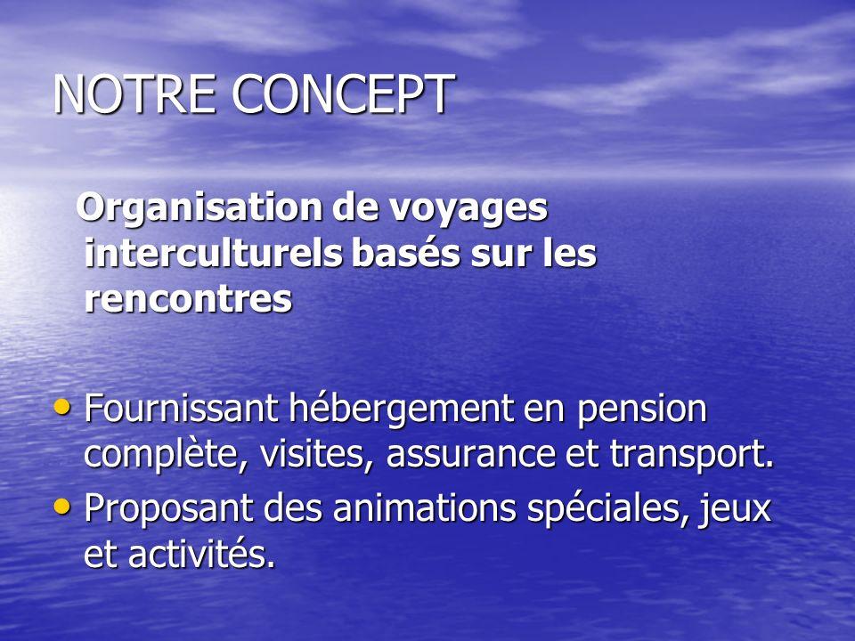 NOTRE CONCEPT Organisation de voyages interculturels basés sur les rencontres Organisation de voyages interculturels basés sur les rencontres Fourniss