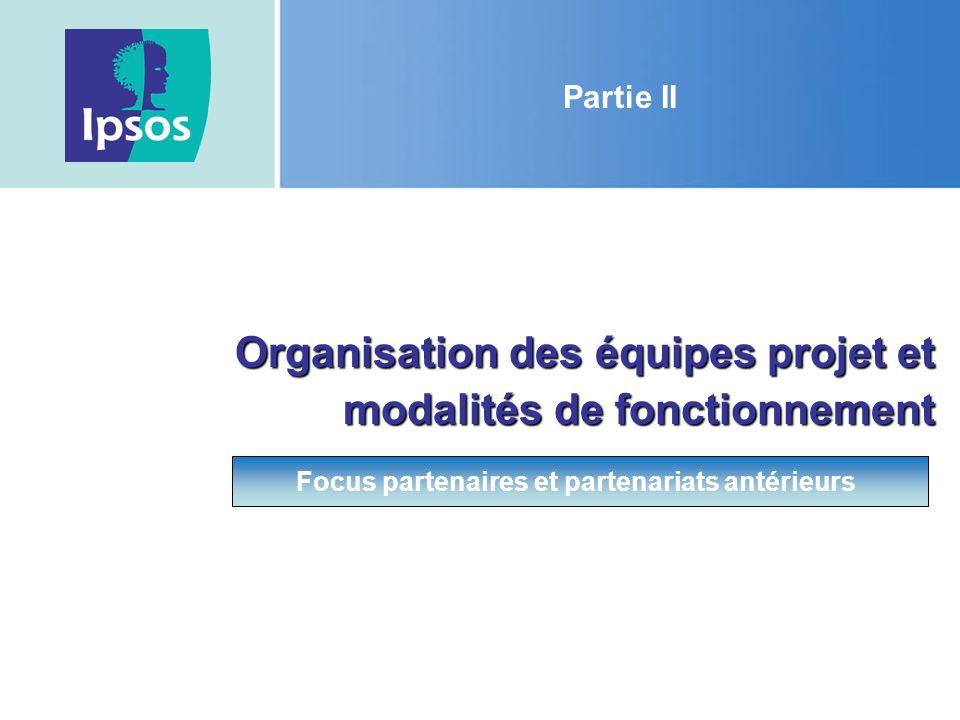 Partie II Organisation des équipes projet et modalités de fonctionnement Focus partenaires et partenariats antérieurs