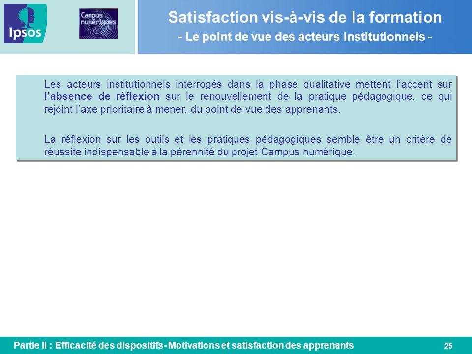 25 Satisfaction vis-à-vis de la formation - Le point de vue des acteurs institutionnels - Partie II : Efficacité des dispositifs- Motivations et satis