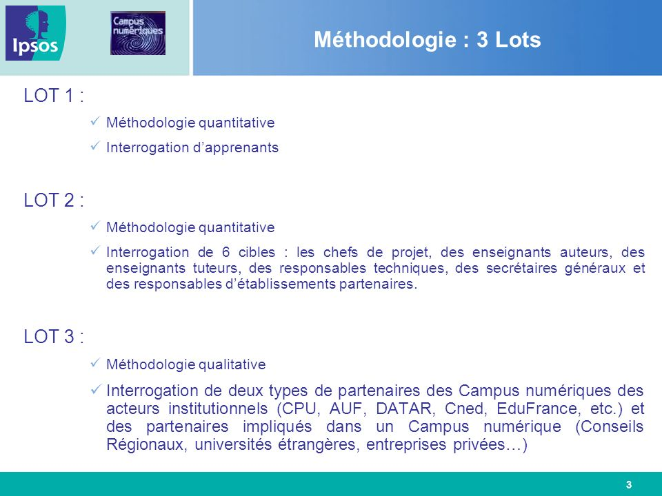 3 Méthodologie : 3 Lots LOT 1 : Méthodologie quantitative Interrogation dapprenants LOT 2 : Méthodologie quantitative Interrogation de 6 cibles : les