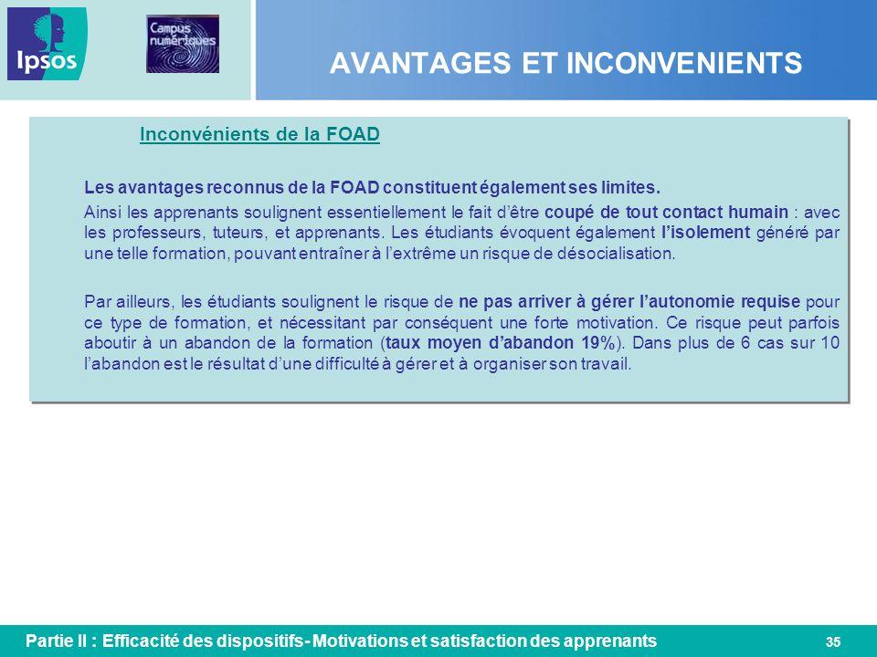 35 AVANTAGES ET INCONVENIENTS Partie II : Efficacité des dispositifs- Motivations et satisfaction des apprenants Inconvénients de la FOAD Les avantage
