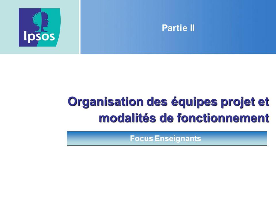 Partie II Organisation des équipes projet et modalités de fonctionnement Focus Enseignants