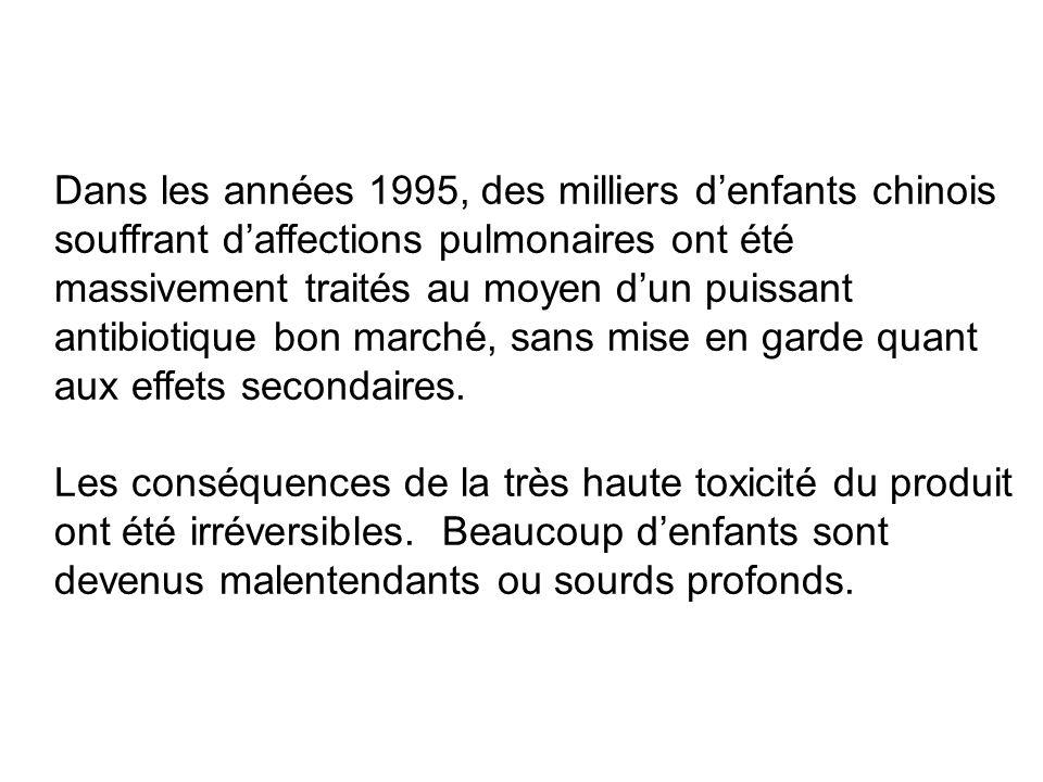 Dans les années 1995, des milliers denfants chinois souffrant daffections pulmonaires ont été massivement traités au moyen dun puissant antibiotique b