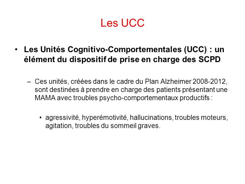 Les UCC Les Unités Cognitivo-Comportementales (UCC) : un élément du dispositif de prise en charge des SCPD –Ces unités, créées dans le cadre du Plan A