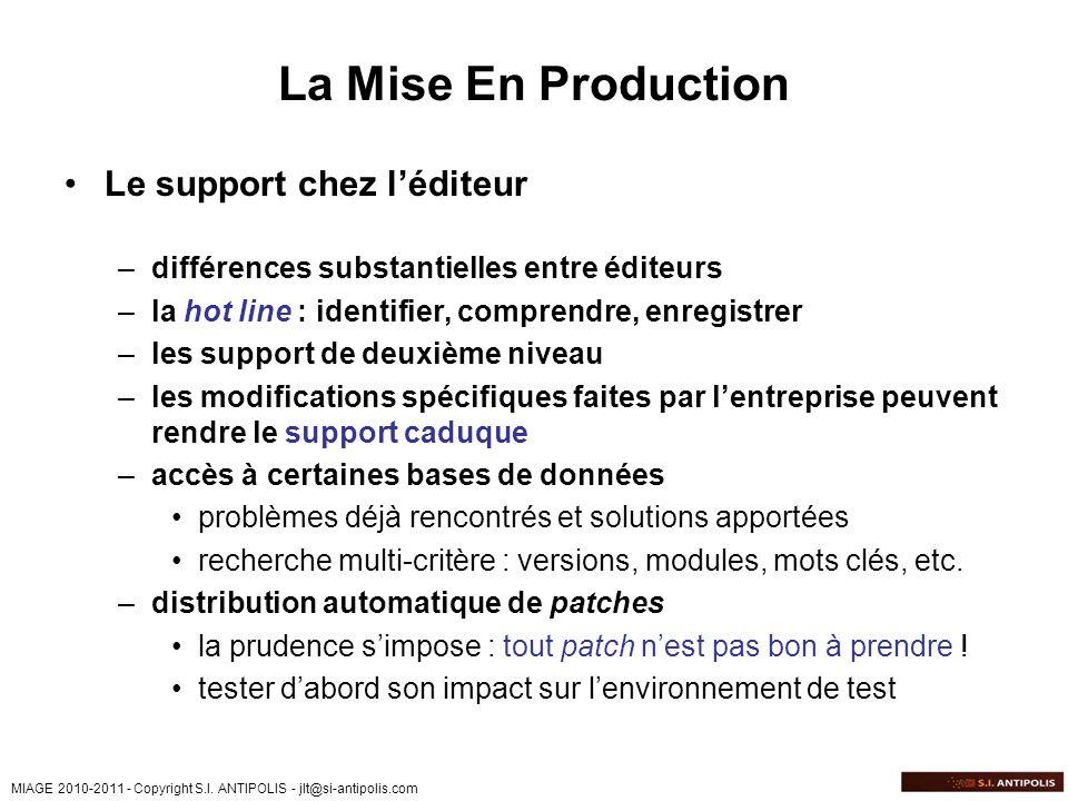 MIAGE 2010-2011 - Copyright S.I. ANTIPOLIS - jlt@si-antipolis.com La Mise En Production Le support chez léditeur –différences substantielles entre édi