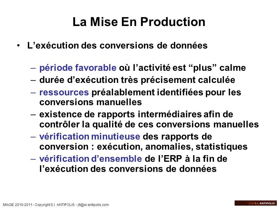 MIAGE 2010-2011 - Copyright S.I. ANTIPOLIS - jlt@si-antipolis.com La Mise En Production Lexécution des conversions de données –période favorable où la