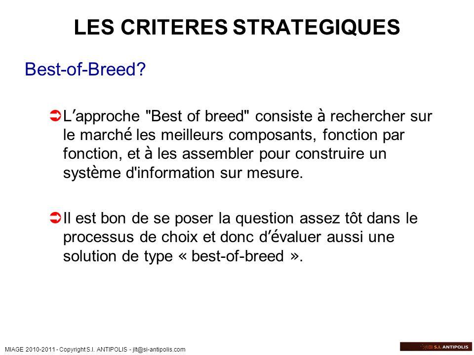 MIAGE 2010-2011 - Copyright S.I. ANTIPOLIS - jlt@si-antipolis.com LES CRITERES STRATEGIQUES Best-of-Breed? L approche