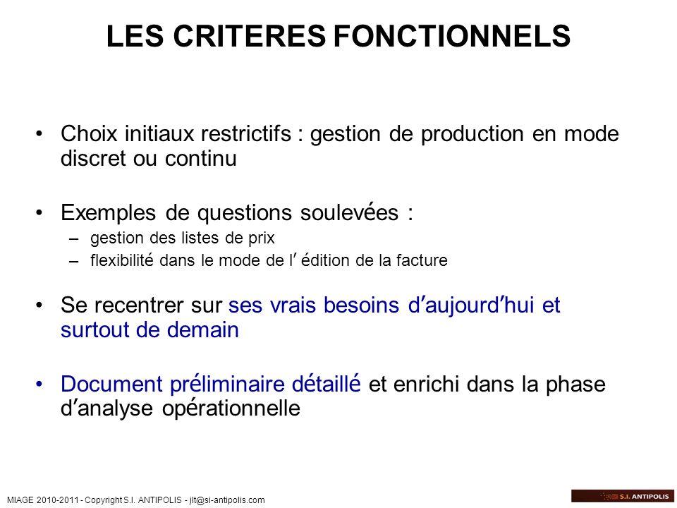 MIAGE 2010-2011 - Copyright S.I. ANTIPOLIS - jlt@si-antipolis.com LES CRITERES FONCTIONNELS Choix initiaux restrictifs : gestion de production en mode