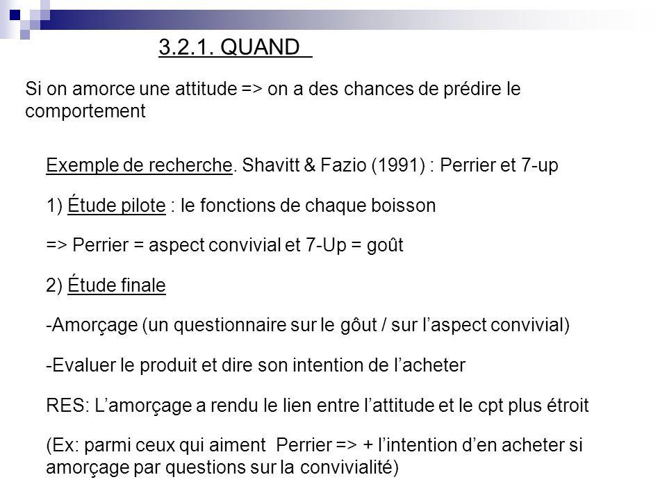 3.2.1. QUAND Si on amorce une attitude => on a des chances de prédire le comportement Exemple de recherche. Shavitt & Fazio (1991) : Perrier et 7-up 1