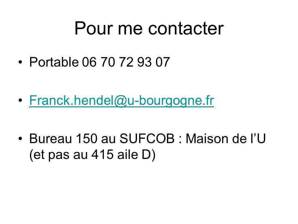 Pour me contacter Portable 06 70 72 93 07 Franck.hendel@u-bourgogne.fr Bureau 150 au SUFCOB : Maison de lU (et pas au 415 aile D)