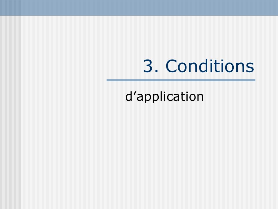 3. Conditions dapplication