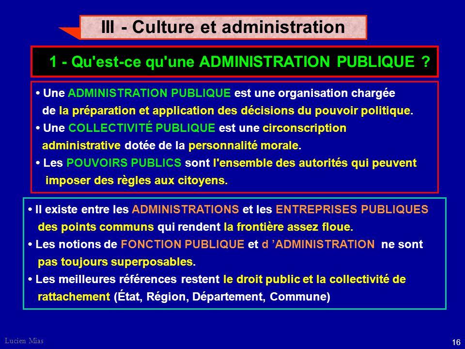 15 Lucien Mias III - Culture et administration Qu'est-ce qu'une administration publique ? Administration et contraintes de gestion. Le statut de la Fo