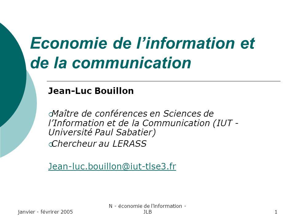 janvier - févrirer 2005 N - économie de l information - JLB1 Economie de linformation et de la communication Jean-Luc Bouillon Maître de conférences en Sciences de lInformation et de la Communication (IUT - Université Paul Sabatier) Chercheur au LERASS Jean-luc.bouillon@iut-tlse3.fr