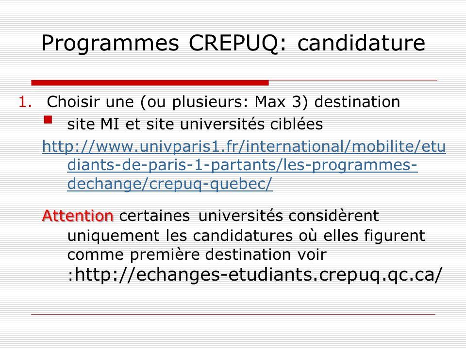 Programmes CREPUQ: candidature 1.Choisir une (ou plusieurs: Max 3) destination site MI et site universités ciblées http://www.univparis1.fr/internatio