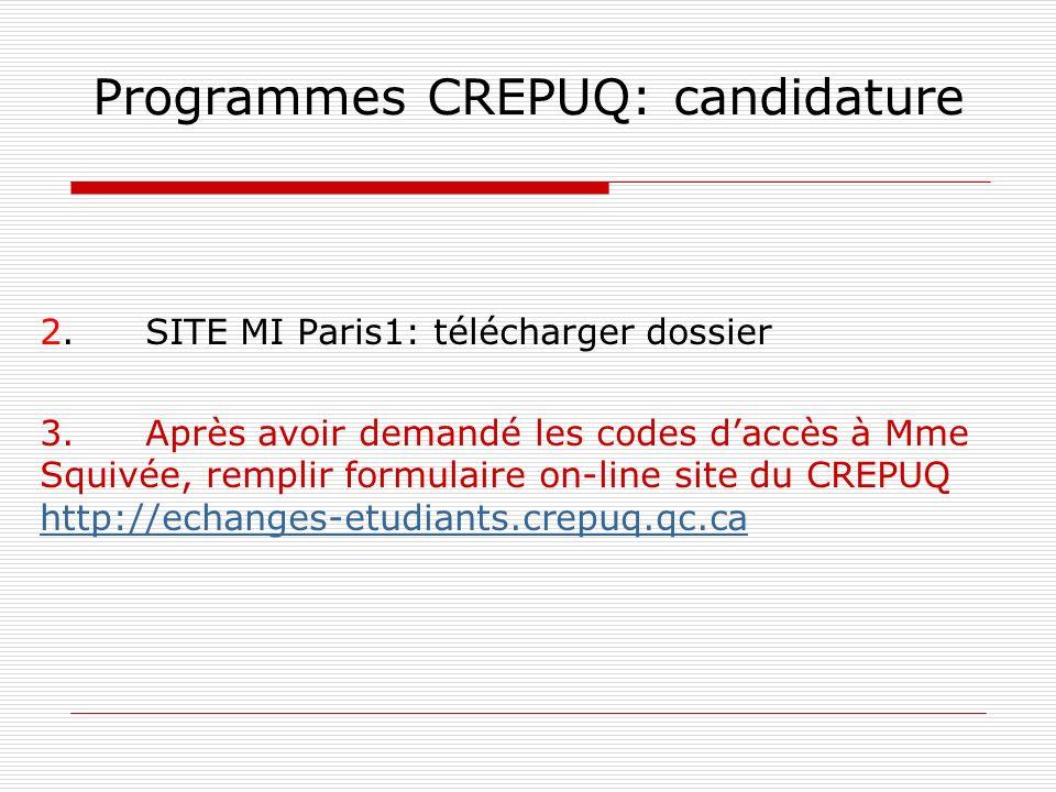 Programmes CREPUQ: candidature 2.SITE MI Paris1: télécharger dossier 3.Après avoir demandé les codes daccès à Mme Squivée, remplir formulaire on-line