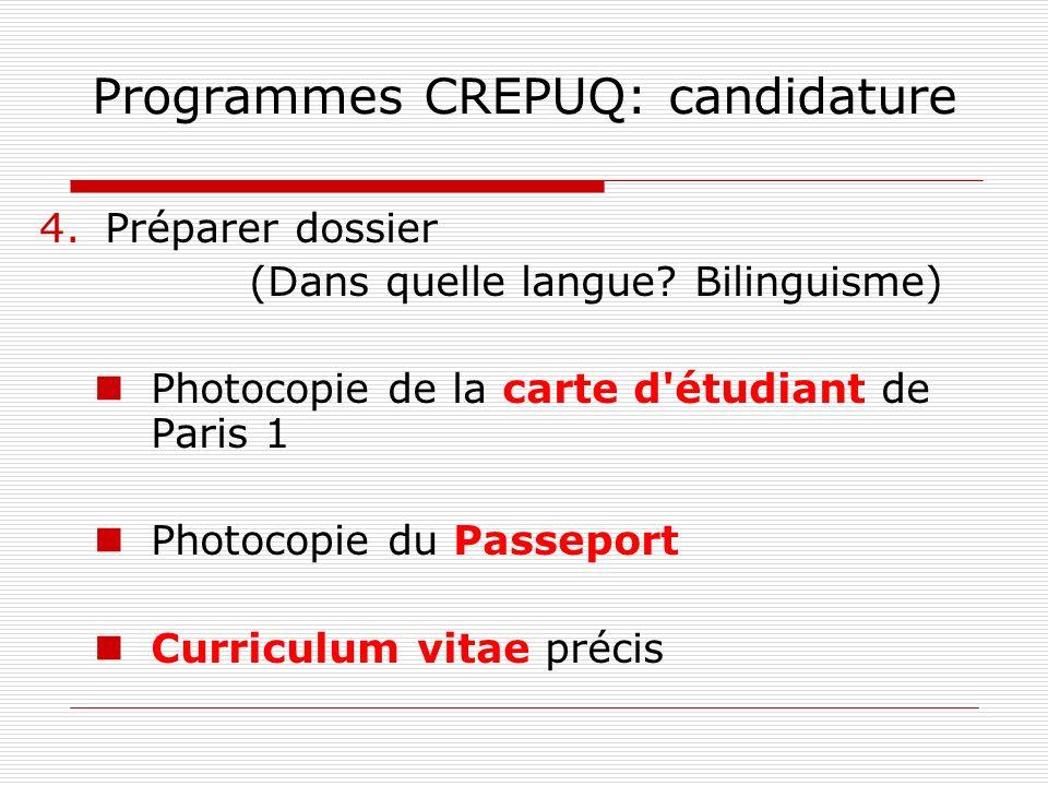 Programmes CREPUQ: candidature 4.Préparer dossier (Dans quelle langue? Bilinguisme) Photocopie de la carte d'étudiant de Paris 1 Photocopie du Passepo