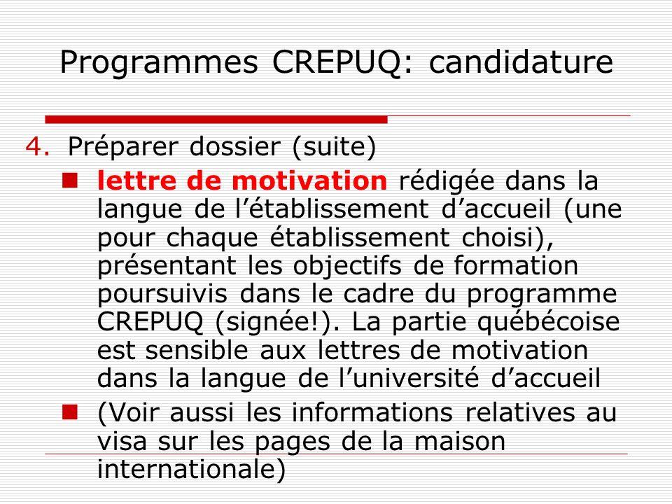 Programmes CREPUQ: candidature 4.Préparer dossier (suite) lettre de motivation rédigée dans la langue de létablissement daccueil (une pour chaque étab
