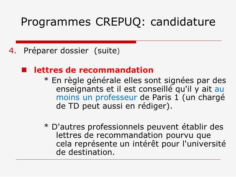 Programmes CREPUQ: candidature 4.Préparer dossier (suite ) lettres de recommandation * En règle générale elles sont signées par des enseignants et il