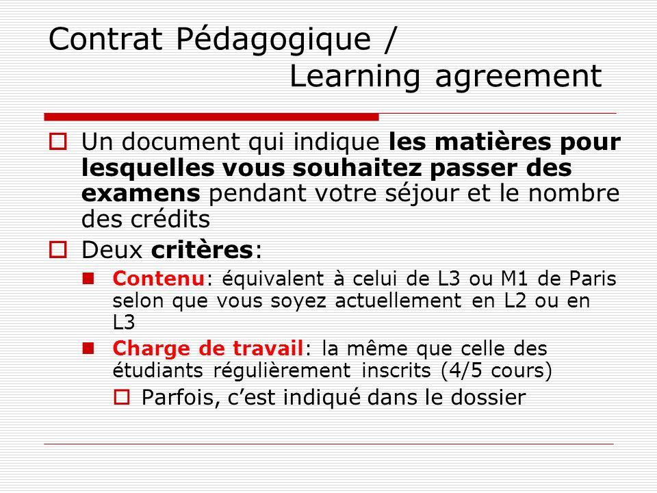 Contrat Pédagogique / Learning agreement Un document qui indique les matières pour lesquelles vous souhaitez passer des examens pendant votre séjour e