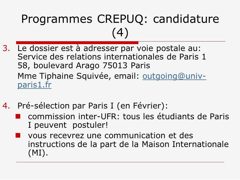 Programmes CREPUQ: candidature (4) 3.Le dossier est à adresser par voie postale au: Service des relations internationales de Paris 1 58, boulevard Ara