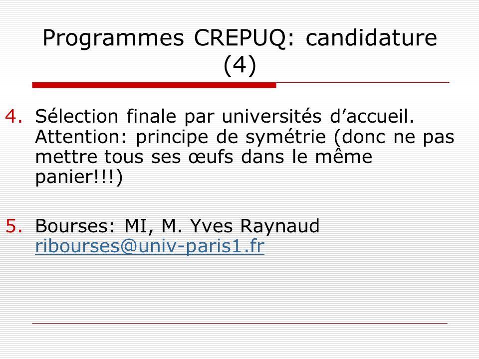Programmes CREPUQ: candidature (4) 4.Sélection finale par universités daccueil. Attention: principe de symétrie (donc ne pas mettre tous ses œufs dans