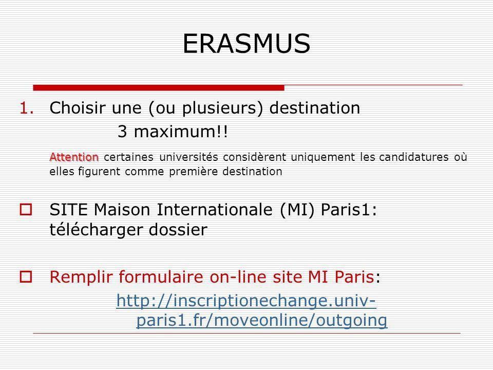 ERASMUS 1.Choisir une (ou plusieurs) destination 3 maximum!! Attention Attention certaines universités considèrent uniquement les candidatures où elle